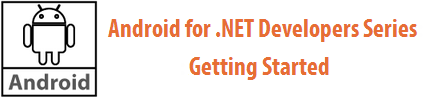 Android for ,NET Developer Series: Getting Started